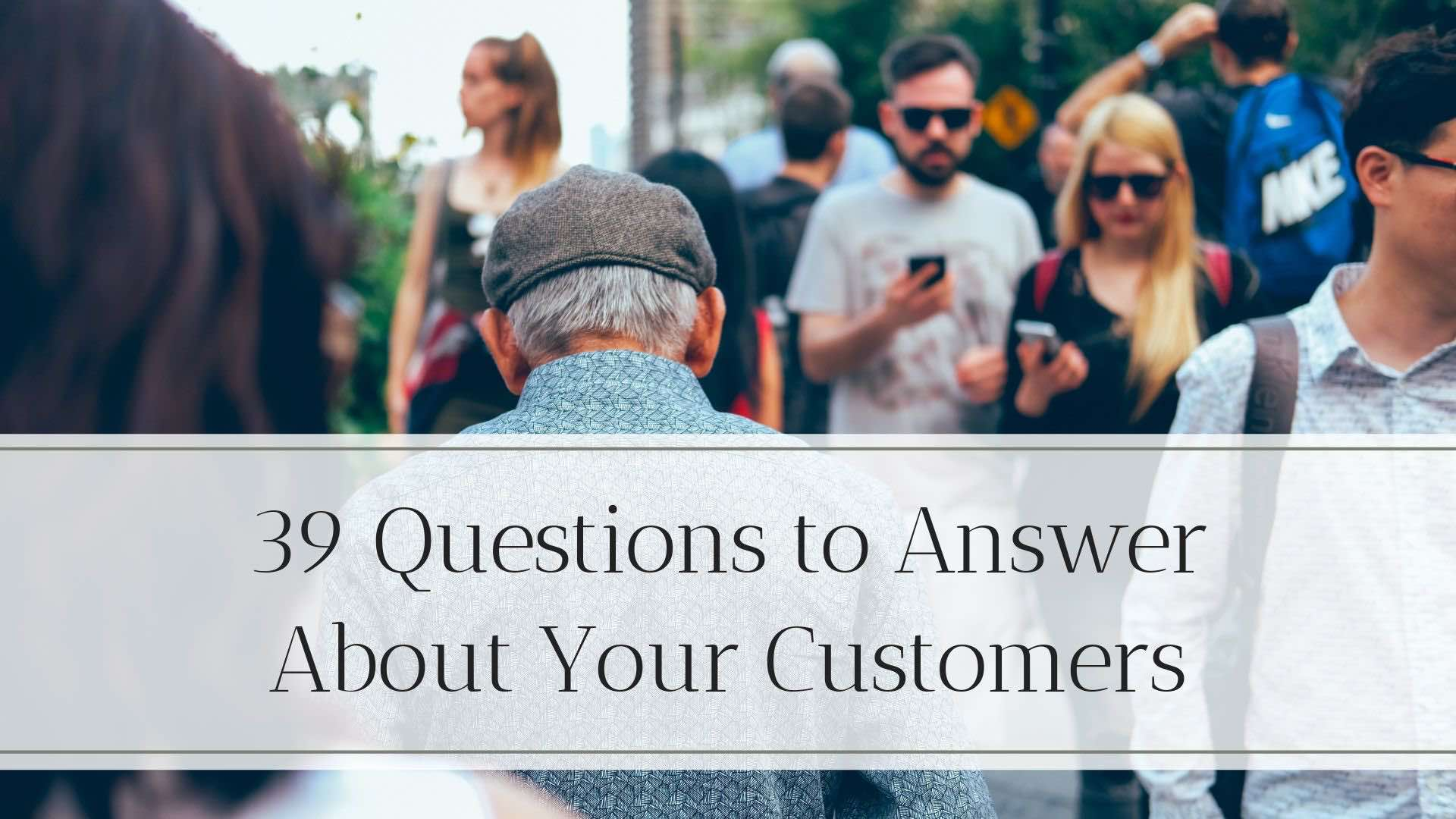 39 Questions to Answer About Your Customers
